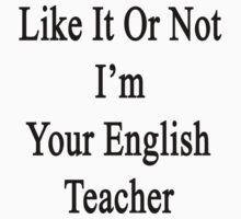 Like It Or Not I'm Your English Teacher by supernova23