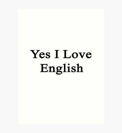 Yes I Love English  Art Print