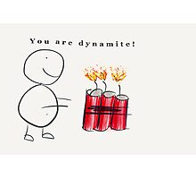 You are dynamite Photographic Print