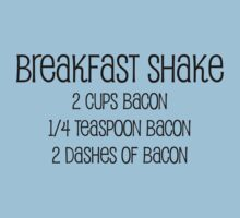 Breakfast shake 2 cups bacon 1/4 teaspoon bacon 2 dashes of bacon by SlubberBub