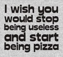 I wish you would stop being useless and start being pizza Kids Tee