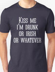 Kiss me i'm drunk or irish or whatever T-Shirt