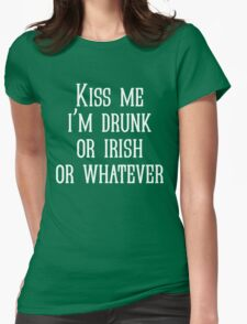 Kiss me i'm drunk or irish or whatever Womens Fitted T-Shirt