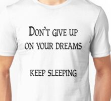 Don't give up on your dreams, keep sleeping Unisex T-Shirt