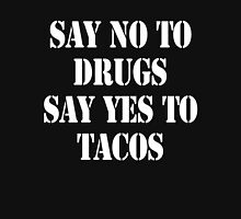 Say no to drugs Say yes to tacos Unisex T-Shirt