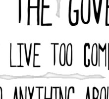 I hate the government ...but I live too comfortably to do anything about it Sticker