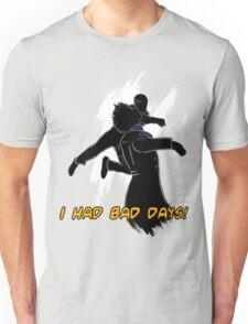 I had bad days!  Unisex T-Shirt
