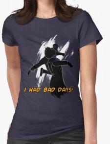 I had bad days!  T-Shirt