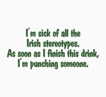 I'm sick of all the Irish sterotypes. As soon as I finish this drink, I'm punching someone. by digerati