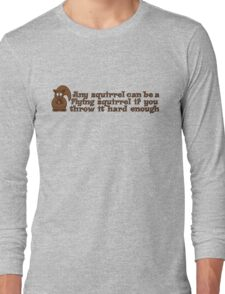 Any squirrel can be a flying squirrel if you throw it hard enough Long Sleeve T-Shirt