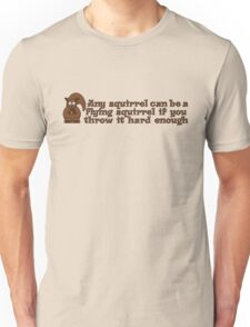 Any squirrel can be a flying squirrel if you throw it hard enough Unisex T-Shirt