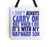 I don't always carry on but when I do it's with my wayward son Tote Bag