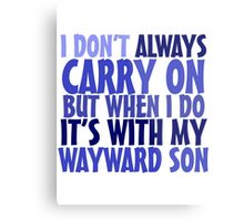 I don't always carry on but when I do it's with my wayward son Metal Print