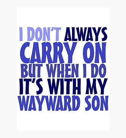 I don't always carry on but when I do it's with my wayward son Photographic Print