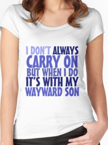 I don't always carry on but when I do it's with my wayward son Women's Fitted Scoop T-Shirt