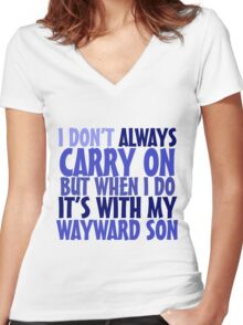 I don't always carry on but when I do it's with my wayward son Women's Fitted V-Neck T-Shirt