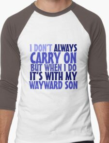 I don't always carry on but when I do it's with my wayward son Men's Baseball ¾ T-Shirt