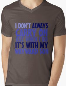 I don't always carry on but when I do it's with my wayward son Mens V-Neck T-Shirt