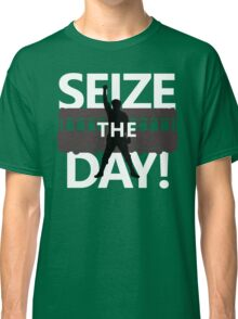 Seize The Day! Classic T-Shirt