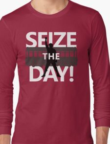 Seize The Day! Long Sleeve T-Shirt