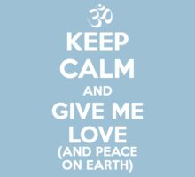 Keep Calm and Give Me Love (And Peace on Earth) Kids Clothes