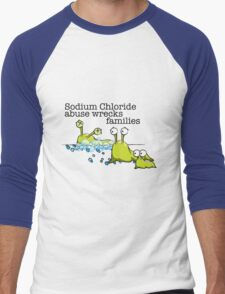 Sodium Chloride abuse wrecks families Men's Baseball ¾ T-Shirt
