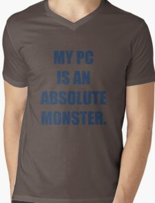 My PC is an absolute monster Mens V-Neck T-Shirt