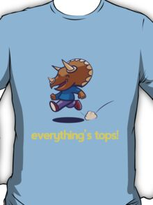 Everything's Tops! T-Shirt