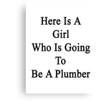 Here Is A Girl Who Is Going To Be A Plumber Canvas Print