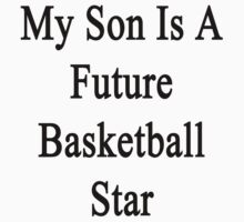 My Son Is A Future Basketball Star by supernova23