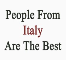 People From Italy Are The Best by supernova23
