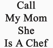 Call My Mom She Is A Chef by supernova23