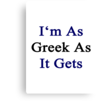 I'm As Greek As It Gets Canvas Print
