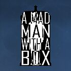 I am definitely a madman with a box! by biskh