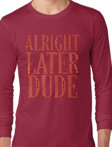 ALRIGHT LATER DUDE Long Sleeve T-Shirt