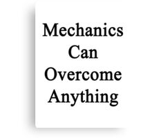 Mechanics Can Overcome Anything Canvas Print