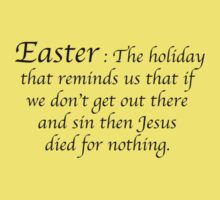 Easter - The holiday that reminds us that if we don't get out there and sin then Jesus died for nothing. by Bundjum