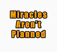 MIRACLES ARENT PLANNED Unisex T-Shirt