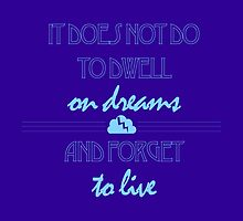 It Does Not Do to Dwell on Dreams 1 by coffeesketching