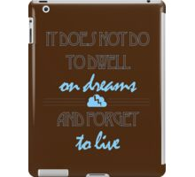 It Does Not Do to Dwell on Dreams 2 iPad Case/Skin