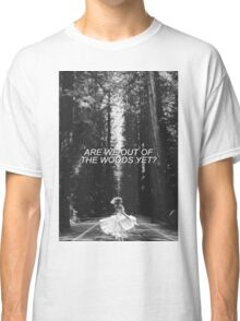 Are We Out Of The Woods Yet? Classic T-Shirt
