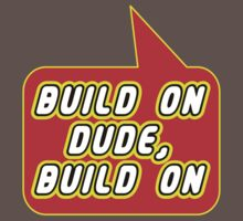 Build on Dude, Build on by Bubble-Tees.com by Bubble-Tees