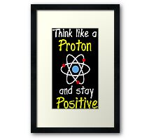Science Supports: Think Like Proton and Stay Positive! Framed Print