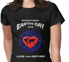 International Earth Day 2013 #2 Womens Fitted T-Shirt