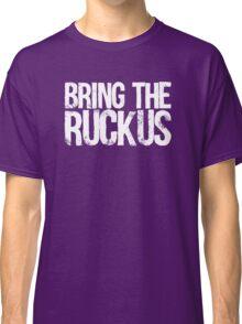 Bring The Ruckus Classic T-Shirt