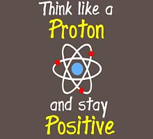 Science Supports: Think Like Proton and Stay Positive! T-Shirt