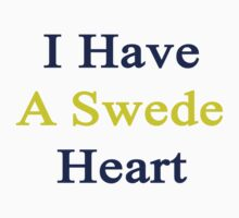 I Have A Swede Heart  by supernova23