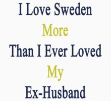 I Love Sweden More Than I Ever Loved My Ex-Husband by supernova23