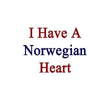 I Have A Norwegian Heart  Photographic Print