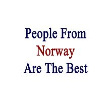 People From Norway Are The Best Photographic Print
